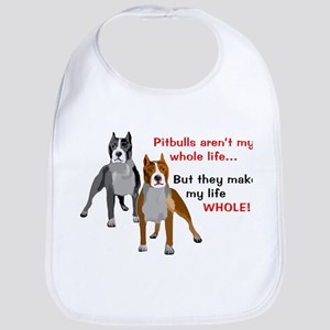 Pitbulls Make Life Whole Bib